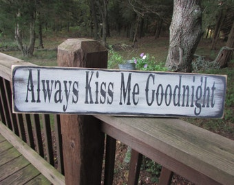 Always Kiss Me Goodnight, wood sign, rustic sign, wedding sign, wedding decor, shabby chic decor, country decor, primitive sign, love sign