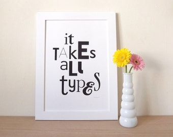 Typography Print, Typographic Art, Type Poster, Graphic Design Print, Typography Screenprint, Quote Print, It Takes All Types in Black