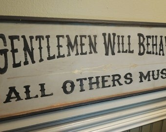 Gentlemen Will Behave all others must painted sign vintage style