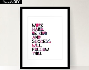 Inspirational Digital quote print Work Hard, Be kind and success will follow you Printable, DIY,  INSTANT DOWNLOAD ( 810vaiv006 )