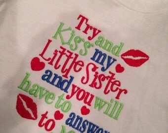Try and Kiss my Little Sister and you will have to answer to Me... Custom saying embroidered t-shirt or one piece w/snaps, boys, girls