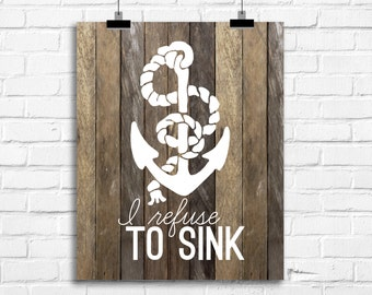 I refuse to sink print, nautical bedroom decor, Nautical Art Print, Nautical wall decor, Anchor print, i refuse to sink wall decor, A-1114
