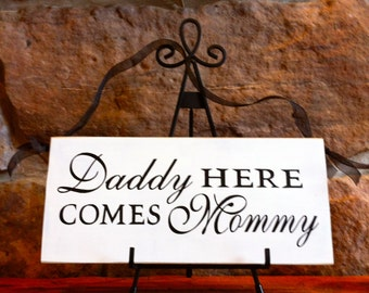 Primitive Rustic Wedding Daddy Here Comes Mommy Sign