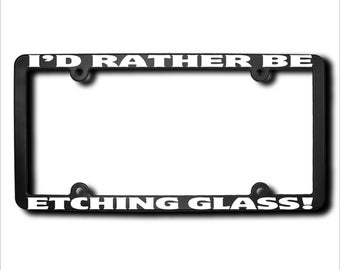 I'd Rather Be Etching Glass License Plate Frame (T) Made in USA