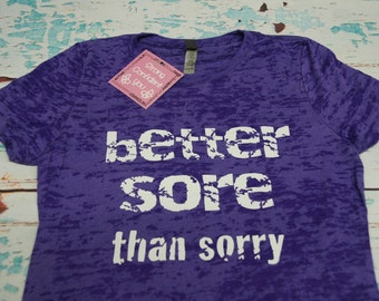 Women's T-Shirt. Better Sore Than Sorry. Burnout T-Shirt. Workout T-Shirt. Exercise T-Shirt. workout clothing. workout tee. gym tee.