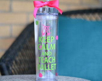 Keep Calm and Teach Ballet  Skinny Tumbler - Teach Dance - Dance On - Dance Teacher Gift - Custom - Personalize with Name