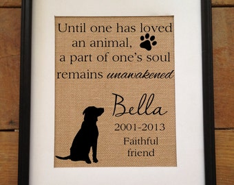Until one has loved an animal, a part of one's soul remains unawakened | Personalized Burlap | Pet Lover, Pet Memorial Gift | Artwork only