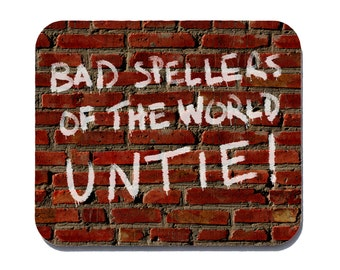 Bad Spellers of the World Untie! - unique funny mouse pad for geeks, nerds and dyslexics