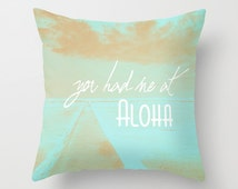 Throw Pillow, You Had Me at Aloha, Hawaii Pillow, Hawaiian Art, Surf Decor, Aqua,Teal, Blue, Beach House, Modern Bedding, Multiple Sizes