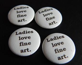 Ladies love fine art. Pinback Button Badge Pin