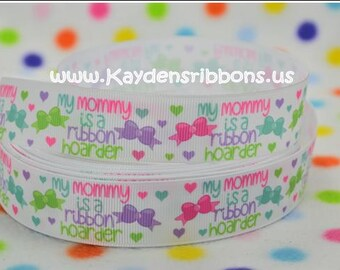 3 yards My Mommy Is A Ribbon Hoarder - 1 inch - Printed Grosgrain Ribbon