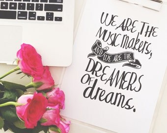 Honey and Fizz print - We are the music makers. Inspiring quote printed on matt 200gsm paper. Colour - b&w