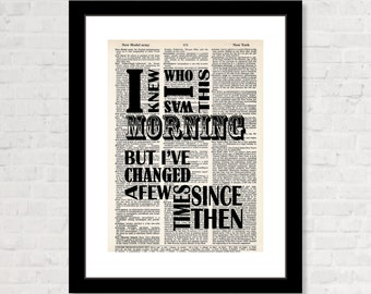 I Knew Who I Was This Morning But I've Changed A Few Times Since Then -  Alice In Wonderland Quote -   Dictionary Page Art - Typography