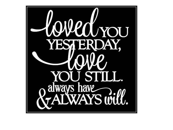 Loved You Yesterday Love You Still Quote: Items Similar To Wall Vinyl Quote