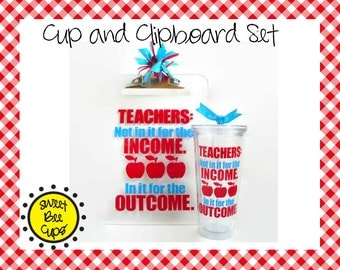 Personalized Acrylic Cup and Clipboard SET - Teachers Not In It for the Income ~ In it for the Outcome Great Teacher Gift, Teacher Clipboard