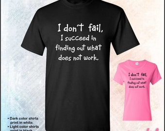 I don't fail, I succeed in finding out what does not work. tshirt • Mens #5000 • Ladies #5000L