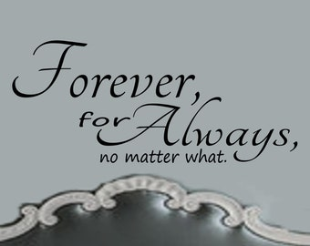 Romantic Bedroom Wall Decor-Forever for Always No Matter What Vinyl Bedroom Wall Decal -Bedroom Decor-Forever and Always-Romantic Wall Decal