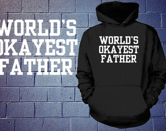 World's OKAYEST Father Hoodie Funny Gift For Father Sweatshirt Hooded Sweater Father's Day Gift