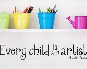 Every Child is an Artist Vinyl Wall Decal Kids Artwork Display Playroom Wall Decal Picasso Quote