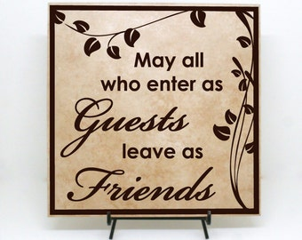 May all who enter as guests leave as friends Sign - Wood Board, Tile Welcome Sign, Welcome Tile, Friends Sign, Friends Gift, Friends Welcome