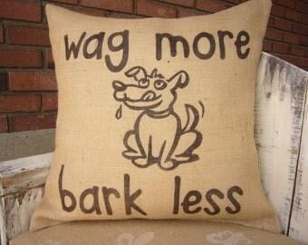 Wag More Bark Less. Funny pillow for the dog lover or anyone who appreciates dog wisdom. Burlap Pillow. Dog Decor.