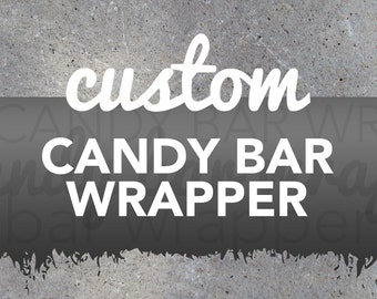 Custom Candy Bar Wrapper Design - Printable Digital File - Custom made with your personal message, design idea, and colors of your choice!