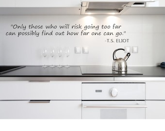 Only those who will risk going to far can possibly find out how far one can go Wall Decal
