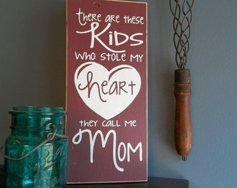 "There are these kids who stole my heart, they call me Mom 12"" x 5.5""  Wooden Sign Mother's Day"