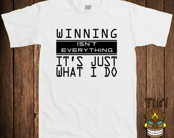 Funny T-shirt Geek Nerd Tshirt Tee Shirt Winning Isn't Everything It's Just What I Do Competitive Competition Number One College Humor Cool