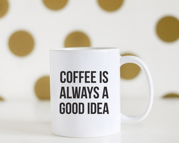 Items similar to Coffee Is Always Good, Coffee Mug, Good ...