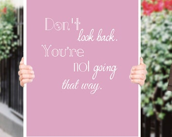 Dont look back your not going that way Pink Inspirational Quote Wall Fine Art Prints, Art Posters