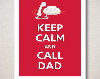 Keep Calm and CALL DAD Typography Art Print 8x10 (Featured color: Vintage Red--choose your own colors)