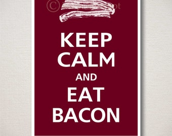 Keep Calm and EAT BACON Typography Kitchen Art Print 5x7 (Featured color: Black Cherry--choose your own colors)