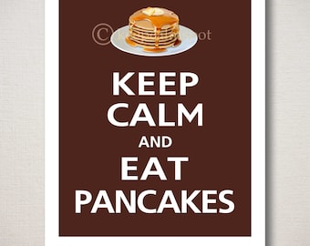Keep Calm and EAT PANCAKES Kitchen Restaurant Breakfast Print 8x10 (Featured color: Espresso--choose your own colors)