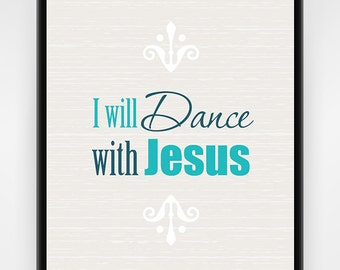 Religious wall decor PRINTABLE wall art, modern teal wall decor, I Will Dance With Jesus, unique wall art, 16x20 or 8x10 inches