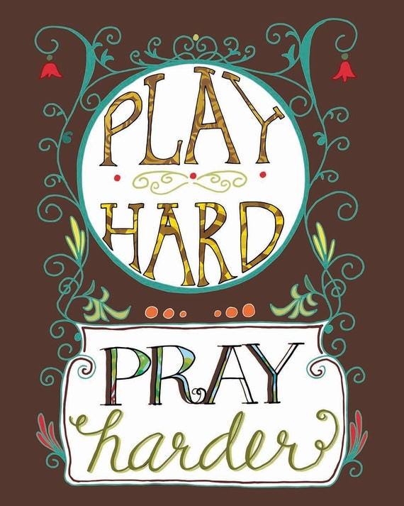 Play Hard, Pray Harder: Inspirational Print