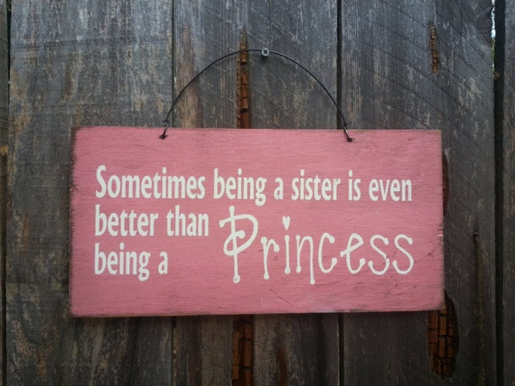 Being A Sister is Better Than Being A Princess Sign - Sister Saying - Gift For Sister