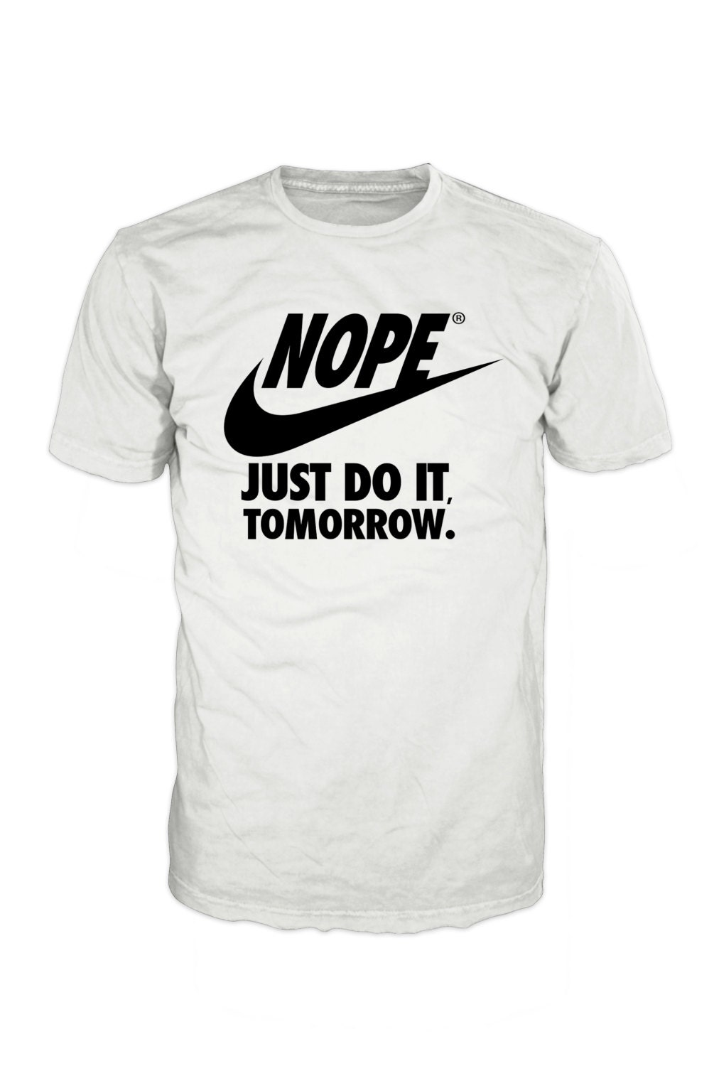 Nope just do it tomorrow T-shirt. Not the sporty type Perfect