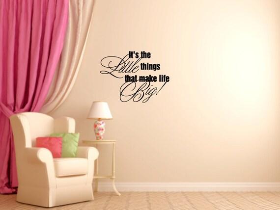 Its The Little Things That Make Life Big Vinyl Wall - Make custom vinyl wall decals