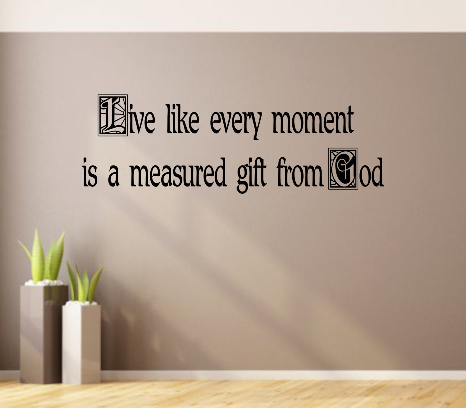 Live Like Every Moment Is A Measued Gift From God Vinyl Wall - Custom vinyl wall decals christian