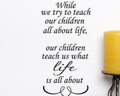 Life Quotes Wall decal Words While we teach Our Children all about life, family sayings, vinyl letters