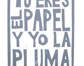 LINOCUT PRINT - Tu eres el papel y yo la pluma - grey letterpress typography Spanish valentine poster 8x10
