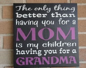 """The Only Thing/ Better Than/ Having You For A/Mom/Is My Children/Having You For A Grandma/Mother Sign/Grandma Sign/12""""x12""""/Home Decor"""