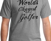 Gift for Golfer Husband Gift World's Okayest Golfer Mens T shirt Valentine's Day Gift Father's Day Gift Grandpa Gift Golfer gifts