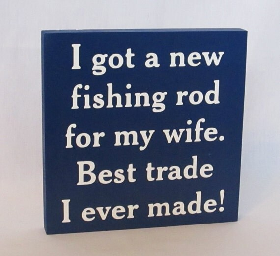 Items similar to I Got a New Fishing Rod For My Wife, Best ...