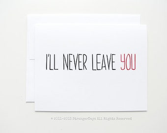 "Anniversary card "" I'll never leave you "" Greeting card. I love you card."