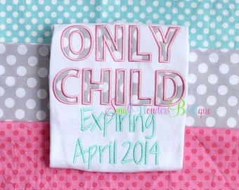 Only Child Expiring April 2014 Embroidered Shirt - Sibling Shirt - Big Sister Shirt - Birth Announcement - Only Child 2014 Shirt