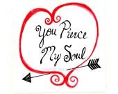 You Pierce My Soul / Jane Austen Valentine Quote Art / Inspirational / Motivational