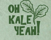 Oh Kale Yeah T-Shirt, Kale shirt, Vegan Tee, Foodie T Shirt, Foodie, Chef T Shirt, Paleo Crossfit T Shirt, Vegetarian Tshirt, Mens T Shirt