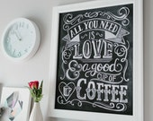 Gift for mom - Coffee Lover Gift - Coffee Shop sign - coffee sign - All You Need Is Love And Coffee -  Kitchen Art - Chalk Art